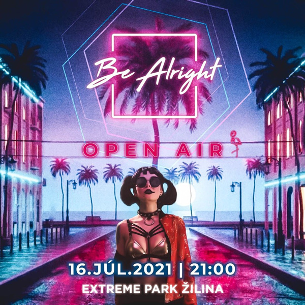 BE ALRIGHT 2021 Open Air - eXtreme park Žilina