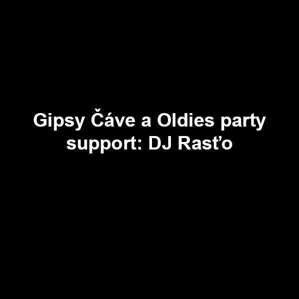 Gipsy Čáve a Oldies party