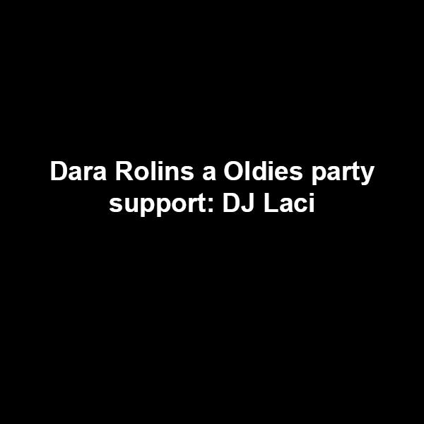 Dara Rolins a Oldies party