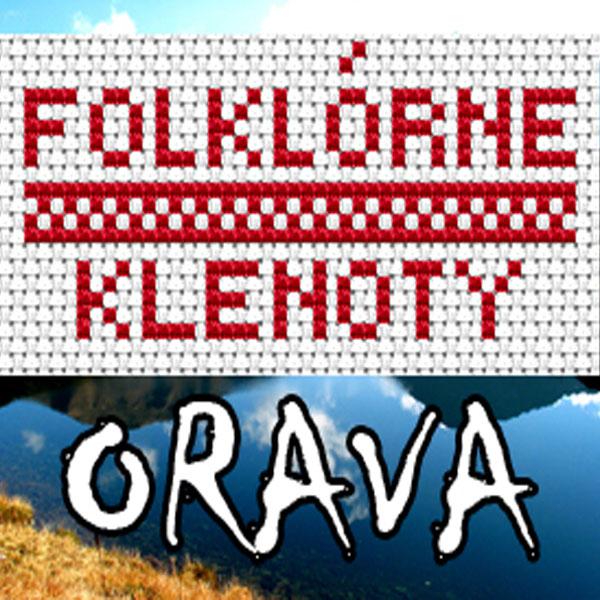 Folklórne klenoty Slovenska - ORAVA