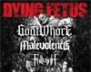 Dying fetus, Goatwhore, Fallujah, Malevolence