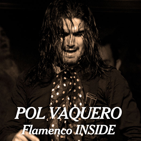 POL VAQUERO - Flamenco INSIDE