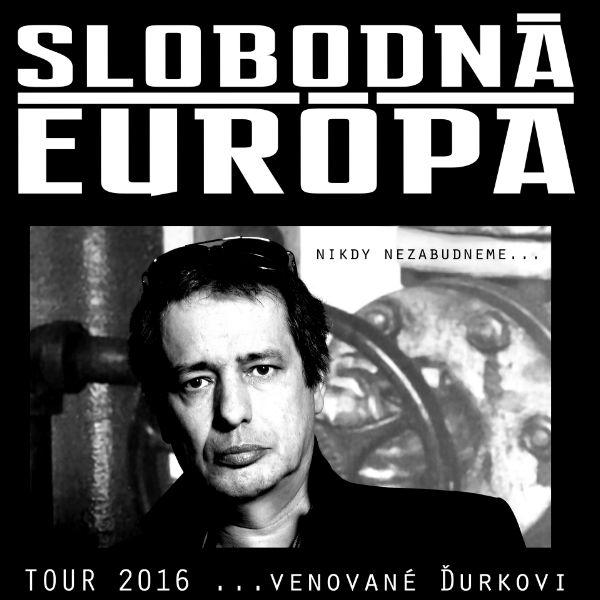 SLOBODNÁ EURÓPA - TOUR 2016 ... VENOVANÉ ĎURKOVI