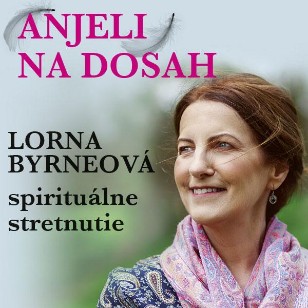 Anjeli na dosah - LORNA BYRNEOVÁ, prednáška