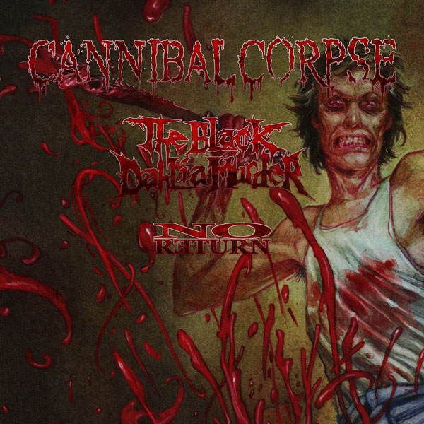 CANNIBAL CORPSE,THE BLACK DAHLIA MURDER,NO RETURN