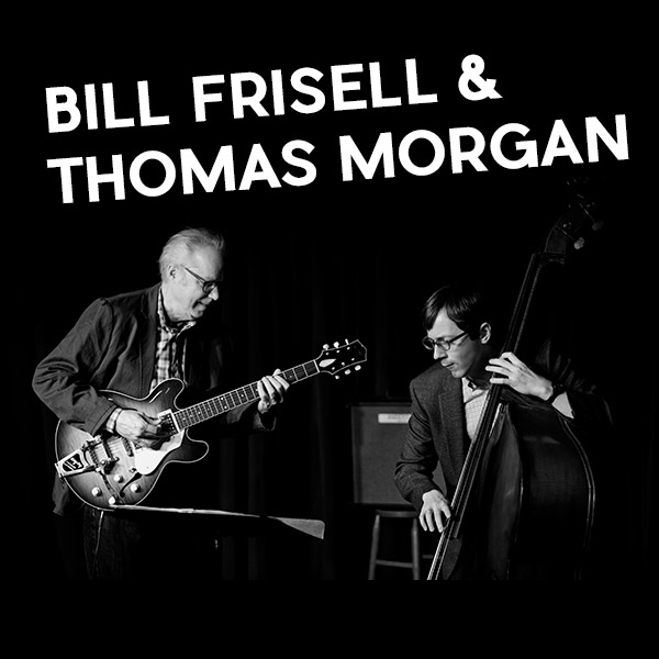 BILL FRISELL & THOMAS MORGAN (USA)