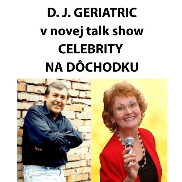 D. J. GERIATRIC - CELEBRITY NA DÔCHODKU