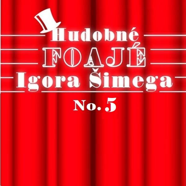 HUDOBNÉ FOAJÉ Igora Šimega No. 5